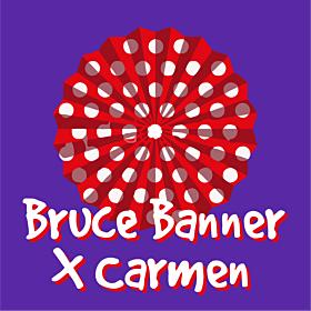 Bruce Banner x Carmen