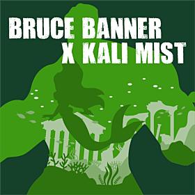 Bruce Banner x Kali Mist