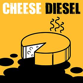 Cheese Diesel